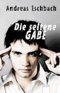Die seltene Gabe - Andreas Eschbach - E-Book