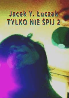 Tylko nie śpij 2 - Jacek Y. Łuczak - ebook
