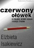 Czerwony ołówek. O Polaku, który ocalił tysiące Żydów - Elżbieta Isakiewicz - ebook