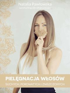 Pielęgnacja włosów suchych, porowatych i zniszczonych - Natalia Pawłowska - ebook