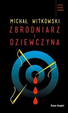 Zbrodniarz i dziewczyna - Michał Witkowski - ebook