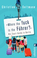 Where the fuck is the Führer? - Christian Seltmann - E-Book