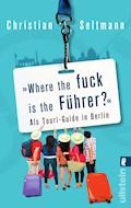 Where the fuck is the Führer? - Christian Seltmann - E-Book