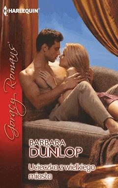 Ucieczka z wielkiego miasta - Barbara Dunlop - ebook