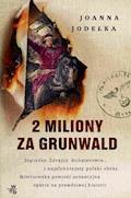 2 miliony za Grunwald - Joanna Jodełka - ebook