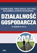 Działalność gospodarcza - ułatwienia w 2015 r. - Sławomir Biliński, Tomasz Kowalski, Agata Pinzuł - ebook