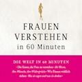 Frauen verstehen in 60 Minuten - Angela Troni - Hörbüch