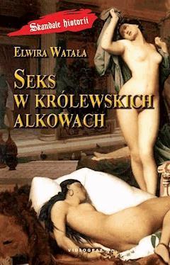 Seks w królewskich alkowach - Elwira Watała - ebook