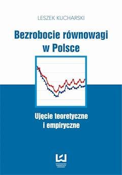 Bezrobocie równowagi w Polsce. Ujęcie teoretyczne i empiryczne - Leszek Kucharski - ebook