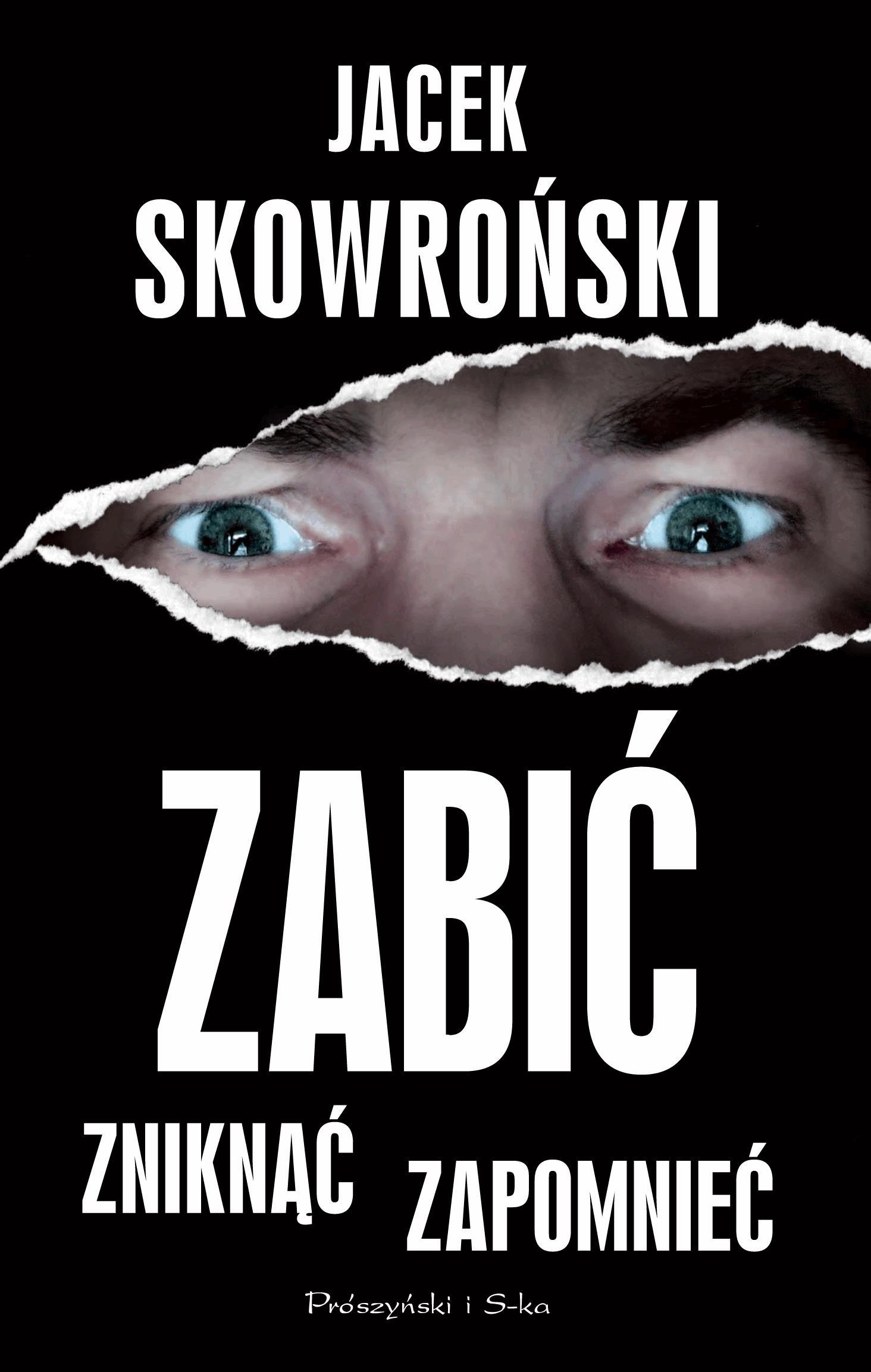 Zabić, zniknąć, zapomnieć - Tylko w Legimi możesz przeczytać ten tytuł przez 7 dni za darmo. - Jacek Skowroński