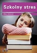 Szkolny stres - Alicja Jakimczuk - ebook