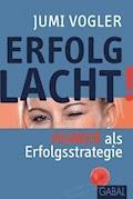 Erfolg lacht! - Jumi Vogler - E-Book + Hörbüch