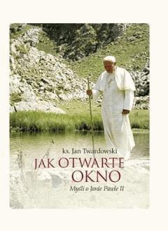 Jak otwarte okno. Myśli o Janie Pawle II - Jan Twardowski - ebook