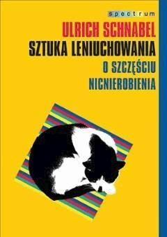 Sztuka leniuchowania. O szczęściu nicnierobienia - Ulrich Schnabel - ebook