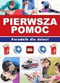 Pierwsza pomoc. Poradnik dla dzieci - Paulina Kyzioł, Paulina Kopyra - ebook
