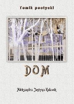 Dom - Aleksandra Justyna Kulawik - ebook