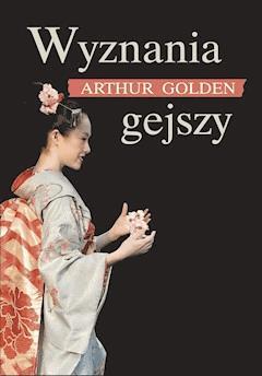 Wyznania gejszy - Arthur Golden - ebook