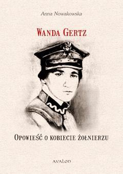 Wanda Gertz. Opowieść o kobiecie żołnierzu - Anna Nowakowska - ebook