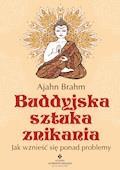 Buddyjska sztuka znikania. Jak wznieść się ponad problemy - Ajahn Brahm - ebook