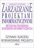 Zarządzanie projektami informatycznymi - Zdzisław Szyjewski - ebook