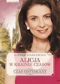Alicja w krainie czasów. Czas odzyskany - Ałbena Grabowska - ebook