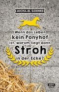 Wenn das Leben kein Ponyhof ist, warum liegt dann Stroh in der Ecke? - Micha-el Goehre - E-Book