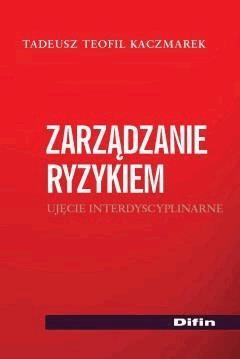 Zarządzanie ryzykiem. Ujęcie interdyscyplinarne - Tadeusz Teofil Kaczmarek - ebook