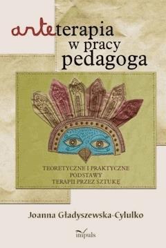 Arteterapia w pracy pedagoga - Joanna Gładyszewska-Cylulko - ebook