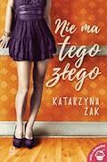 Nie ma tego złego - Katarzyna Żak - ebook