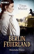 Berlin Feuerland - Titus Müller - E-Book