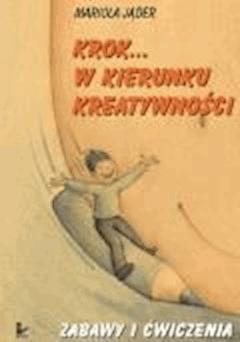 Krok... w kierunku kreatywności. Zabawy...  - Mariola Jąder - ebook