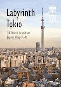Labyrinth Tokio - 38 Touren in und um Japans Hauptstadt - Axel Schwab - E-Book