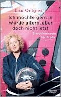 Ich möchte gern in Würde altern, aber doch nicht jetzt - Lisa Ortgies - E-Book