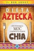 Dieta aztecka. Odchudzająca moc cudownych nasion chia - Dr Bob Arnot - ebook