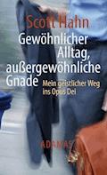 Gewöhnlicher Alltag - außergewöhnliche Gnade - Scott Hahn - E-Book