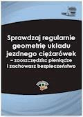 Sprawdzaj regularnie geometrię układu jezdnego ciężarówek – zaoszczędzisz pieniądze i zachowasz bezpieczeństwo - Bogdan Kowalski - ebook