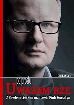 Po prostu Uważam Rze - Piotr Gursztyn, Paweł Lisicki - ebook