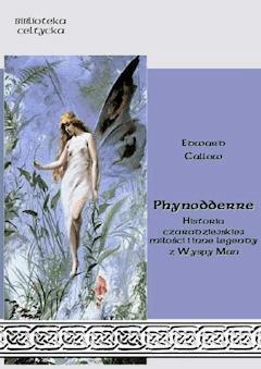 Phynodderre. Historia czarodziejskiej miłości i inne legendy z Wyspy Man - Edward Callow - ebook
