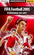 """FIFA Football 2005 - poradnik do gry - Daniel """"Kami"""" Bieńkowski - ebook"""
