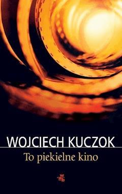 To piekielne kino - Wojciech Kuczok - ebook