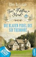 Tee? Kaffee? Mord! - Die blauen Pudel des Sir Theodore - Ellen Barksdale - E-Book