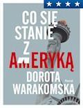 Co się stanie z Ameryką - Dorota Warakomska - ebook