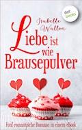 Liebe ist wie Brausepulver: Preishit - fünf romantische Romane in einem eBook - Isabelle Wallon - E-Book