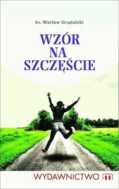 Wzór na szczęście - Ksiądz Wacław Grądalski - ebook