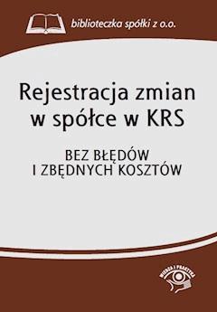 Rejestracja zmian w spółce w KRS. Bez błędów i zbędnych kosztów - Opracowanie zbiorowe - ebook