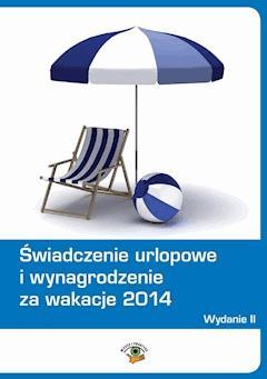 Świadczenie urlopowe i wynagrodzenie za wakacje 2014 - Dariusz Dwojewski, Agnieszka Rumik, Anna Trochimiuk - ebook