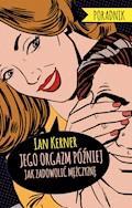 Jego orgazm później. Poradnik dla myślących kobiet - Ian Kerner - ebook