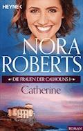Die Frauen der Calhouns 1. Catherine - Nora Roberts - E-Book