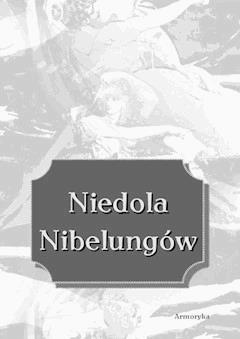 Niedola Nibelungów, inaczej Pieśń o Nibelungach, czyli Das Nibelungenlied - Nieznany - ebook