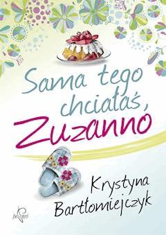Sama tego chciałaś, Zuzanno - Krystyna Bartłomiejczyk - ebook
